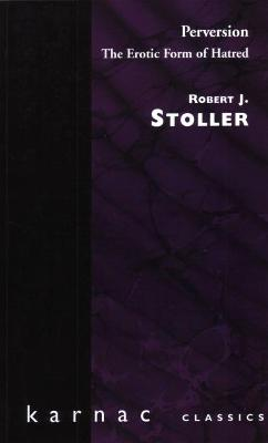 Perversion The Erotic Form of Hatred by Robert J. Stoller