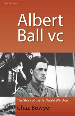Albert Ball, V.C. by Chaz Bowyer