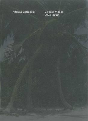 Allora & Calzadilla Vieques Videos 2003-2010 by Yates McKee