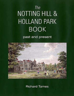 The Notting Hill & Holland Park Book by Richard Tames