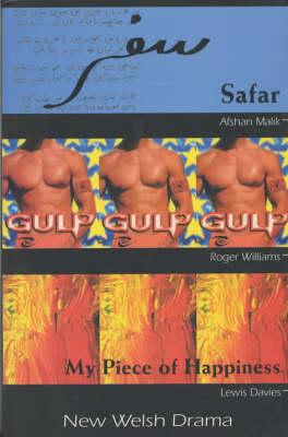 New Welsh Drama New Welsh Drama I Safar , Gulp , My Piece of Happiness by Jeff Teare