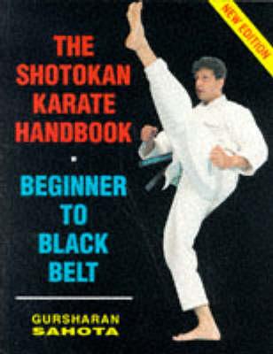 The Shotokan Karate Handbook Beginner to Black Belt by Gursharan Sahota