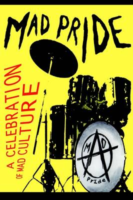 The Mad Pride A Celebration of Mad Culture by Robert Dellar