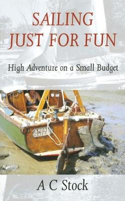 Sailing Just for Fun High Adventure on a Small Budget by A. C. Stock