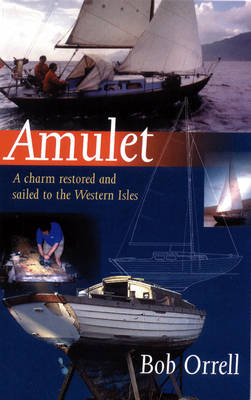 Amulet A Charm Restored and Sailed to the Western Isles by Bob Orrell
