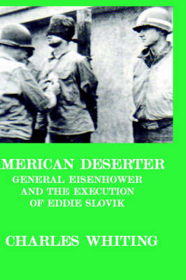 American Deserter. General Eisenhower and the Execution of Eddie Slovik by CHARLES, HENRY WHITING