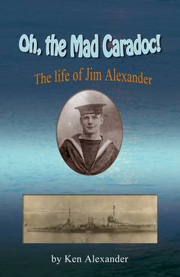 Oh, the Mad Caradoc! The Life of Jim Alexander by Ken Alexander