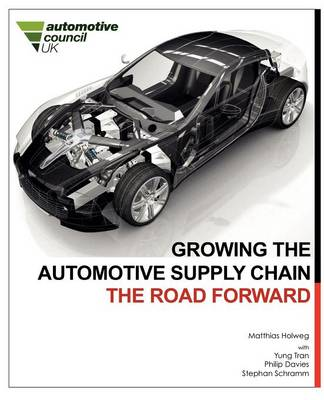 Growing the Automotive Supply Chain: the Road Forward by Matthias Holweg, Yung Tran, Philip Davies