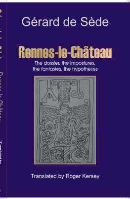 Rennes-le-Chateau The Dossier, the Impostures, the Fantasies, the Hypothesis by Gerard de Sede