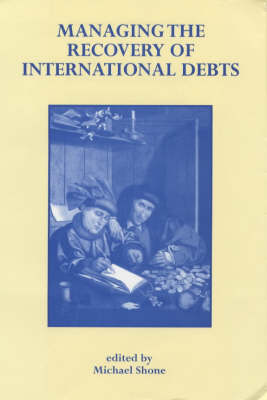 Managing the Recovery of International Debts by Michael Shone