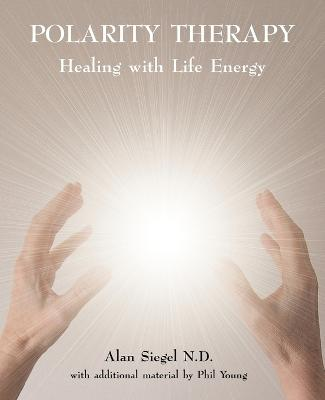 Polarity Therapy Healing with Life Energy by Alan Siegel, Phil Young