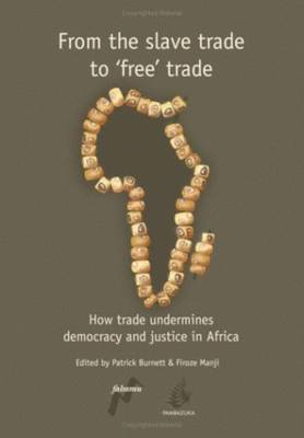 From the Slave Trade to Free Trade How Trade Undermines Democracy and Justice in Africa by Patrick Burnett