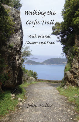Walking the Corfu Trail With Friends, Flowers and Food by John Waller