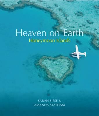 Heaven on Earth Honeymoon Islands by Sarah Siese, Amanda Statham
