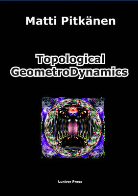 Topological Geometrodynamics by Matti Pitkanen