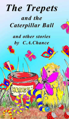 The Trepets and the Caterpillar Ball And Other Stories by C.A. Chance