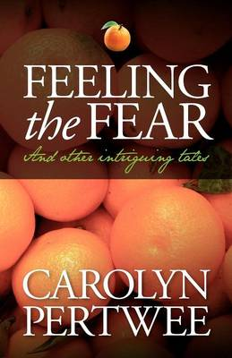 Feeling the Fear And Other Intriguing Tales by Carolyn Pertwee