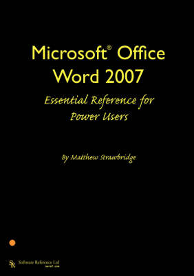 Microsoft Office Word 2007 Essential Reference for Power Users by Matthew Strawbridge