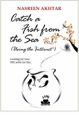 Catch a Fish from the Sea - Using the Internet by Nasreen Akhtar