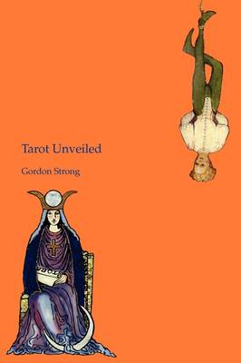 Tarot Unveiled by Gordon Strong