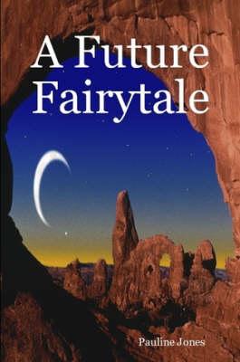 A Future Fairytale by Pauline J. Jones