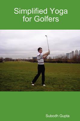 Simplified Yoga for Golfers by Subodh Gupta