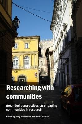 Researching with Communities: Grounded Perspectives on Engaging Communities in Research by Ruth DeSouza, Andy Williamson