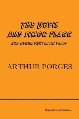 The Devil and Simon Flagg and Other Fantastic Tales by Arthur Porges