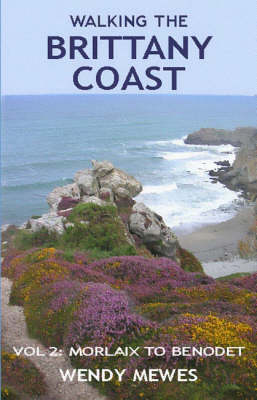 Walking the Brittany Coast Morlaix to Benodet by Wendy Mewes