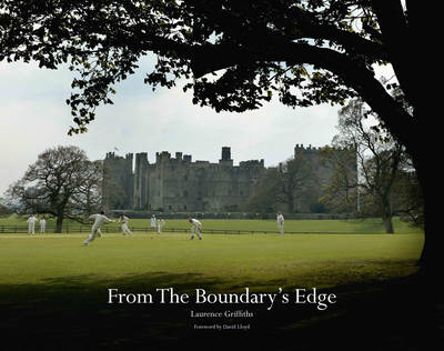 From the Boundary's Edge A Celebration of Village Cricket by Laurence Griffiths