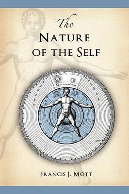 The Nature of the Self The Human Mind Rediscovered as a Specific Instance of a Universal Configuration Governing All Integration by Francis J. Mott, Melanie Reinhart