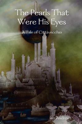 The Pearls That Were His Eyes by Ian Andrews