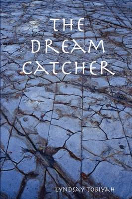 The Dream Catcher by Lyndsay Tobiyah