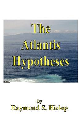 The Atlantis Hypotheses by Raymond Hislop