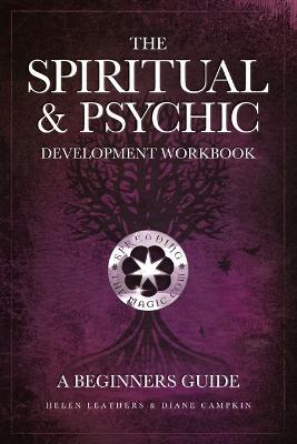 The Spiritual & Psychic Development Workbook - A Beginners Guide by Helen Leathers, Diane Campkin