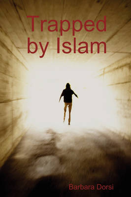 Trapped by Islam by Barbara Dorsi