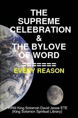 THE Supreme Celebration & the Bylove of Word by King Solomon David Jesse ETE