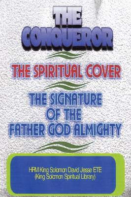 THE Conqueror, the Spiritual Cover and the Signature of the Father God Almighty by King Solomon David Jesse ETE