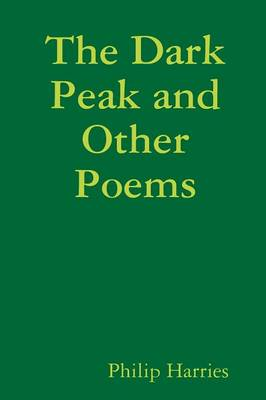 The Dark Peak and Other Poems by Philip Harries