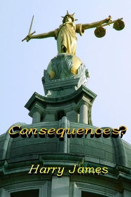 Consequences? by Harry James