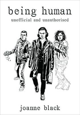 Being Human Unofficial and Unauthorised by Joanne Black