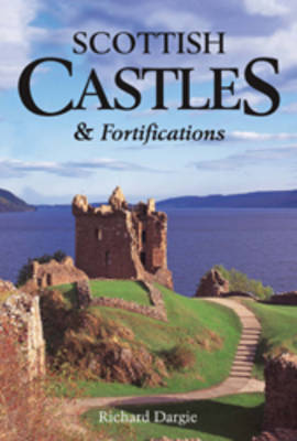Scottish Castles and Fortifications by Richard Dargie, Graeme Wallace