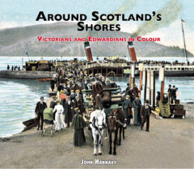 Around Scotland's Shores Victorians and Edwardians in Colour by John Hannavy