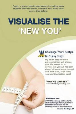 Visualise the 'New You' - Easy_to_follow Weight Loss Program by Wayne Lambert