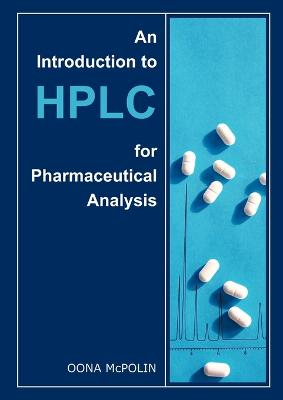 An Introduction to HPLC for Pharmaceutical Analysis by Oona McPolin