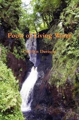 Pools of Living Water by Carolyn Davison