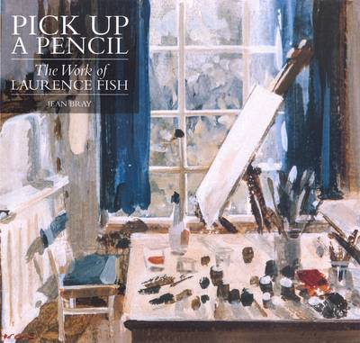 Pick Up a Pencil The Work of Laurence Fish by Jean Bray