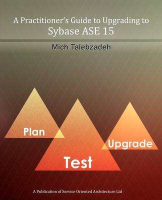 A Practitioner's Guide to Upgrading to Sybase ASE 15 by Mich Talebzadeh