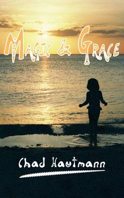 Magic And Grace by Chad Hautmann