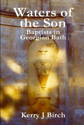 Waters of the Son Baptists in Georgian Bath by Kerry J. Birch